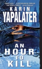 An Hour to Kill: A Novel by Karin Yapalater