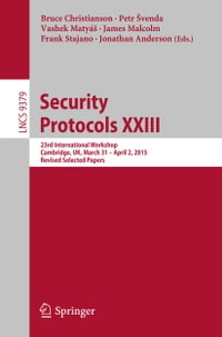 Security Protocols XXIII: 23rd International Workshop, Cambridge, UK, March 31 - April 2, 2015…
