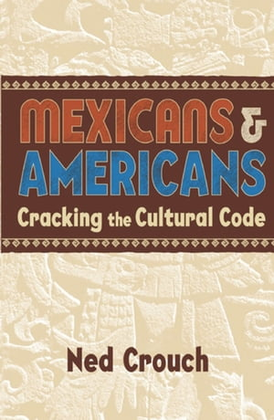 Mexicans & Americans Cracking the Cultural Code