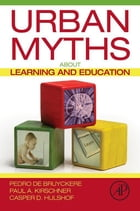 Urban Myths about Learning and Education by Pedro De Bruyckere