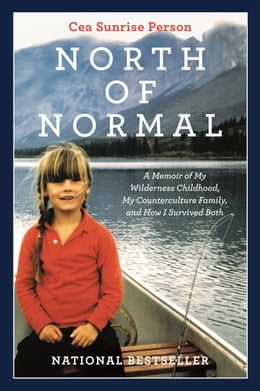 Book North Of Normal: A Memoir of My Wilderness Childhood, My Counterculture Family, and How I Survived… by Cea Sunrise Person