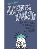 Awakening Leadership: Be the Leader You Were Born to Be for Millennials & TransGenerationals (Generations Y & Z) by Christine Horner