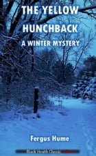 The Yellow Hunchback: A Winter Mystery by Fergus Hume