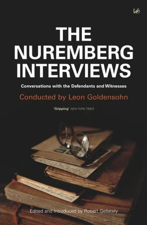 The Nuremberg Interviews Conversations with the Defendants and Witnesses