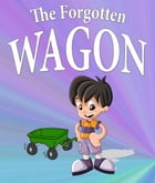 The Forgotten Wagon: Children's Books and Bedtime Stories For Kids Ages 3-8 for Fun Life Lessons by Jupiter Kids