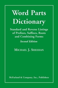 Word Parts Dictionary: Standard and Reverse Listings of Prefixes, Suffixes, Roots and Combining…