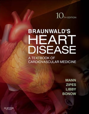 Braunwald's Heart Disease A Textbook of Cardiovascular Medicine