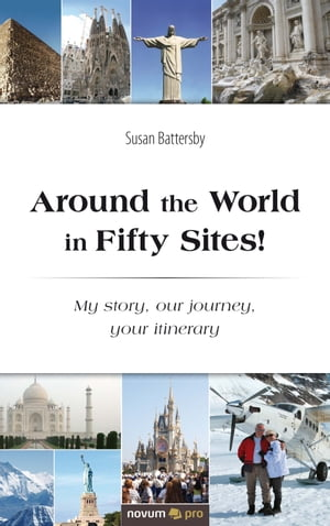 Around the World in Fifty Sites!: My story, our journey, your itinerary by Susan Battersby