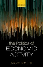 The Politics of Economic Activity by Andy Smith
