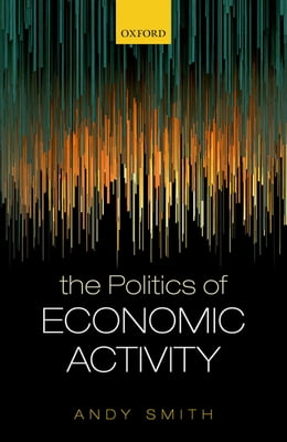 Book The Politics of Economic Activity by Andy Smith