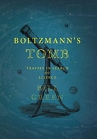 Boltzmann's Tomb: Travels in Search of Science by Bill Green