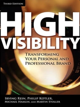 Book High Visibility, Third Edition: Transforming Your Personal and Professional Brand by Rein, Irving