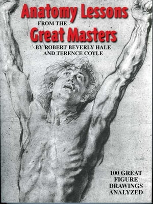 Anatomy Lessons From the Great Masters 100 Great Figure Drawings Analyzed