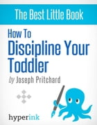 How To Discipline Your Toddler (Stop Your Child's Tantrums and Behavior Issues) by Joseph  Phillip Pritchard