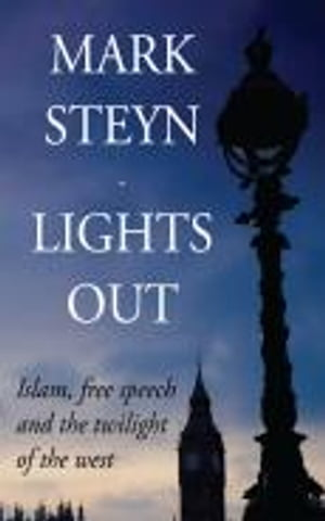 Lights Out: Islam, free speech and the twilight of the west by Mark Steyn