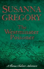 The Westminster Poisoner: Chaloner's Fourth Exploit in Restoration London by Susanna Gregory