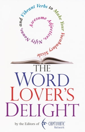 The Word Lover's Delight Awesome Adjectives,  Nifty Nouns,  and Vibrant Verbs to Make Your Vocabulary Sizzle