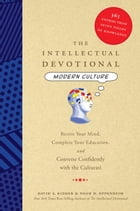 The Intellectual Devotional: Modern Culture: Revive Your Mind, Complete Your Education, and Converse Confidently with the Culturati by David S. Kidder
