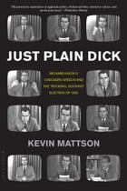 """Just Plain Dick: Richard Nixon's Checkers Speech and the """"Rocking, Socking†? Election of 1952"""