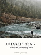 Charlie Bean: A twist on Huckleberry Finn by Susan Spindley