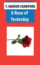 A Rose of Yesterday by F. Marion Crawford