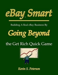 eBay Smart - Building a Real eBay Business by Going Beyond the Get Rich Quick Game