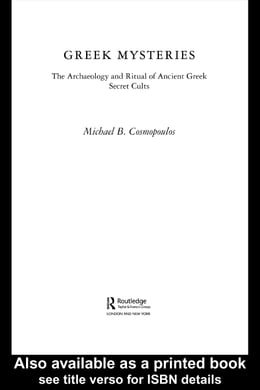 Book Greek Mysteries: The Archaeology of Ancient Greek Secret Cults by Cosmopoulos, Michael B.