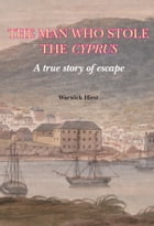 Man who stole the Cyprus: A True Story of Escape by Warwick Hirst
