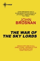 The War of the Sky Lords by John Brosnan
