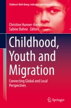 Childhood, Youth and Migration: Connecting Global and Local Perspectives by Christine Hunner-Kreisel
