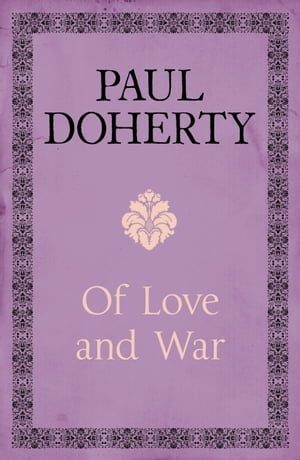 Of Love and War: A compelling mystery of the aftermath of the Great War by Paul Doherty