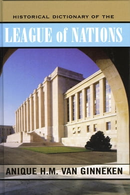 Book Historical Dictionary of the League of Nations by Anique H.M. van Ginneken