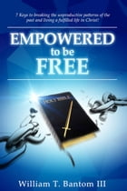 Empowered to Be Free by William T. Bantom III