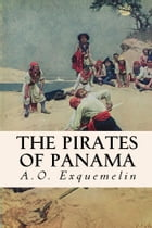 The Pirates of Panama by A.O. Exquemelin