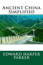 Ancient China Simplified by Edward Harper Parker