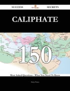 Caliphate 150 Success Secrets - 150 Most Asked Questions On Caliphate - What You Need To Know