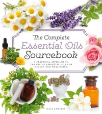 The Complete Essential Oils Sourcebook: A Practical Approach to the Use of Essential Oils for…
