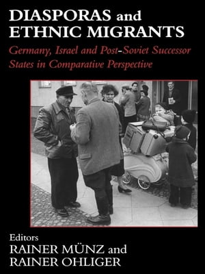 Diasporas and Ethnic Migrants Germany,  Israel and Russia in Comparative Perspective