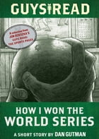 Guys Read: How I Won the World Series: A Short Story from Guys Read: The Sports Pages by Dan Gutman