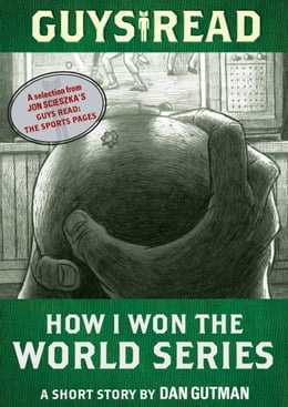 Book Guys Read: How I Won the World Series: A Short Story from Guys Read: The Sports Pages by Dan Gutman