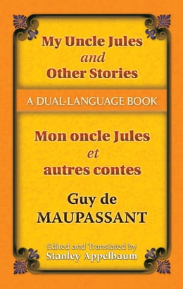 Book My Uncle Jules and Other Stories/Mon oncle Jules et autres contes: A Dual-Language Book by Guy de Maupassant