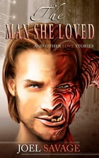 The Man She Loved: And Other Love Stories by Joel Savage