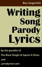Writing Song Parody Lyrics by Rex Ungericht
