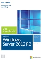 Microsoft Windows Server 2012 R2 - Das Handbuch: Das ganze Softwarewissen by Thomas Joos
