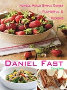 Humble Meals Simple Dishes Flavorful & Pleasing Daniel Fast by Deborah Wilber