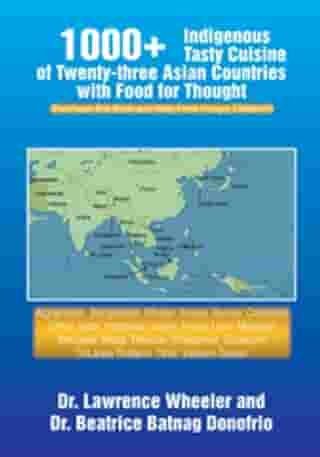 1000+ Indigenous Tasty Cusine of 23 Asian Countries-Comes with Food for Thought: (Purchase This Book and Help Feed Hungry Children!)