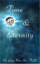 Time And Eternity by Bishop Greg Nies Sr., Th.D.