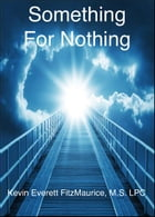 Something For Nothing by Kevin Everett FitzMaurice