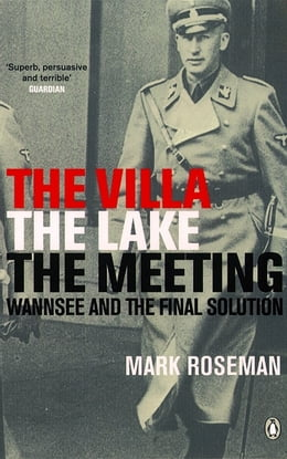 Book The Villa, The Lake, The Meeting: Wannsee and the Final Solution by Mark Roseman