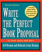 Write the Perfect Book Proposal: 10 That Sold and Why by Jeff Herman